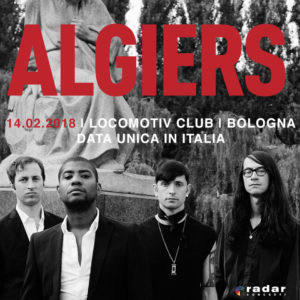 ALGIERS live at MURATO! - unica data in Italia @ Locomotiv Club  | Bologna | Emilia-Romagna | Italia