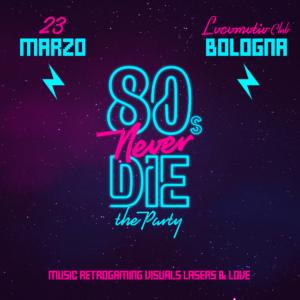 80s NEVER DIE @ Locomotiv Club | Bologna | Emilia-Romagna | Italia
