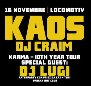 KAOS & DJ CRAIM - KARMA 10th YEAR TOUR + DJ LUGI @ Locomotiv Club | Bologna | Emilia-Romagna | Italia