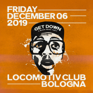 GET DOWN - THE PARTY @ Locomotiv Club